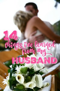 There are many more than just 14 things I've learned from my husband but in keeping with this day of love in February I offer you 14 things that my husband has taught me. TrishSutton.com