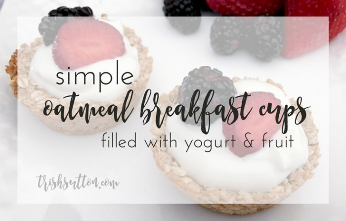 Simple Oatmeal Breakfast Cups Filled with Yogurt and Fruit by TrishSutton.com