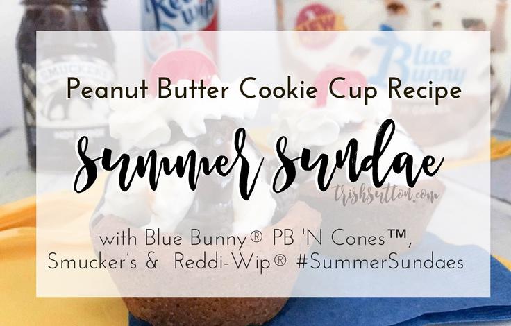 Summer Sundae Peanut Butter Cookie Cup Recipe, #SummerSundaes TrishSutton.com