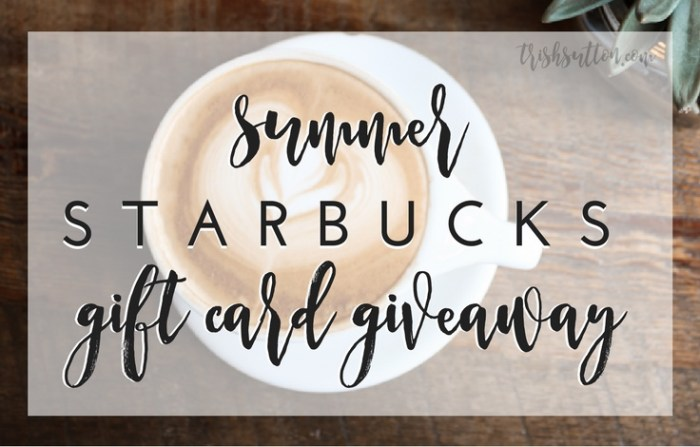 Summer Starbucks Gift Card Giveaway, TrishSutton.com