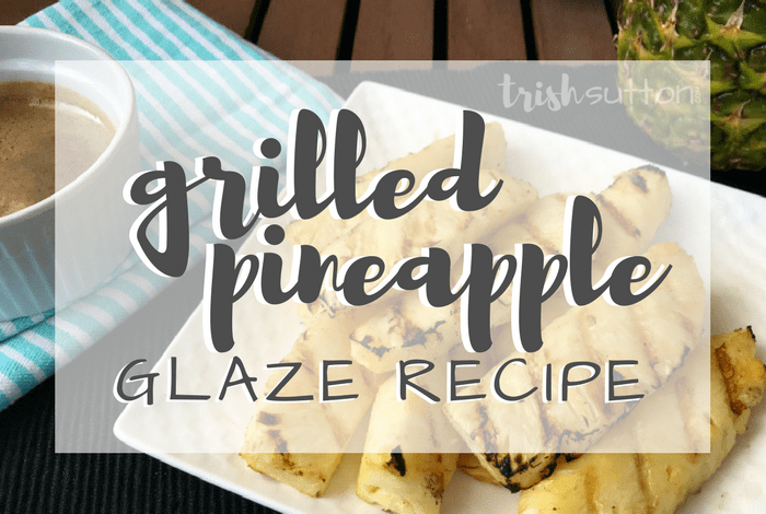 Grilled Pineapple Glaze Recipe. Made with just a few ingredients, compliments just about any BBQ'd meal and it can even double as dessert. TrishSutton.com