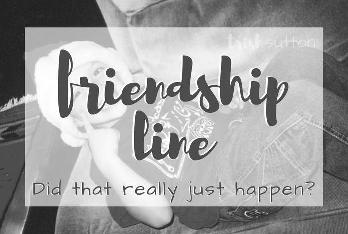 """Friendship Line; I probably answered quicker than I should have but I immediately responded with a very firm """"No, you are not my best friend."""" TrishSutton.com"""