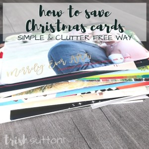 How to Save Christmas Cards | Clutter Free Way to Save Cards, TrishSutton.com