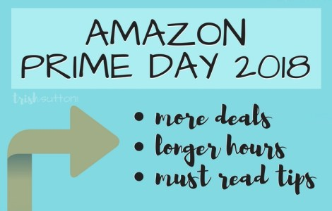 Amazon Prime Day 2018 This year Amazon Prime Day is more than just A DAY. It is 36 hours of Black Friday worthy deals beginning at 12p (PST) on July 16th, 2018. TrishSutton.com
