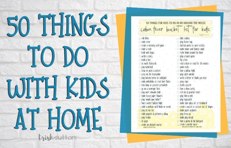50 Things for Kids to do in or Around the House   Cabin Fever ...