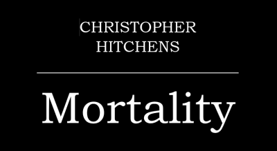 """Mortality,"" by Christopher Hitchens"