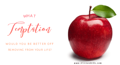 What tempation would you be better off removing from your life?