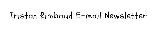 Tristan Rimbaud E-mail Newsletter