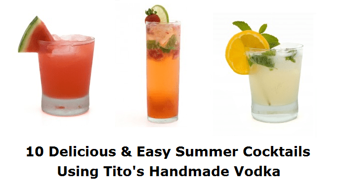 10 Delicious & Easy Summer Cocktails Using Tito's Handmade Vodka