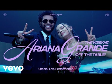 Ariana Grande – off the table ft. The Weeknd (Official Live Performance) | Vevo