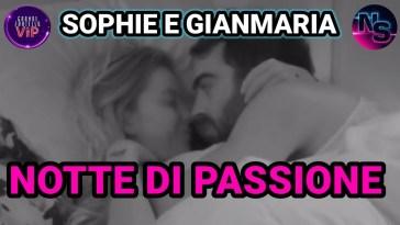 Grande Fratello Vip 6, notte di passion3 inaspettata tra Gianmaria Antinolfi e Sophie Codegoni.
