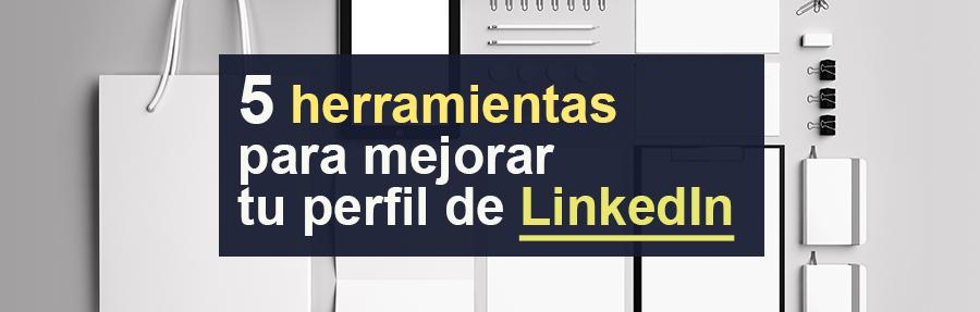5 herramientas top para mejorar tu perfil de LinkedIn
