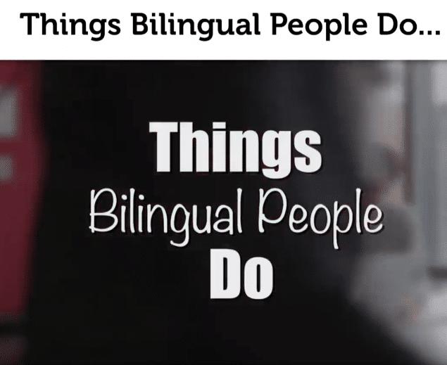 Things Bilingual People Do...