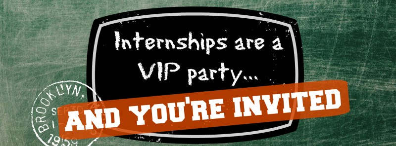 1- Internships are a VIP Party