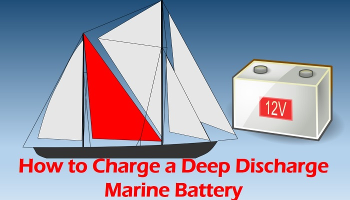 How to Charge a Deep Discharge Marine Battery