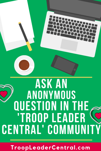 How to get help and ask an anonymous question post in Troop Leader Central and Girl scout Leader Chat