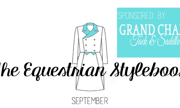 The Equestrian Stylebook: September- Sponsored by Grand Champion Tack & Saddlery