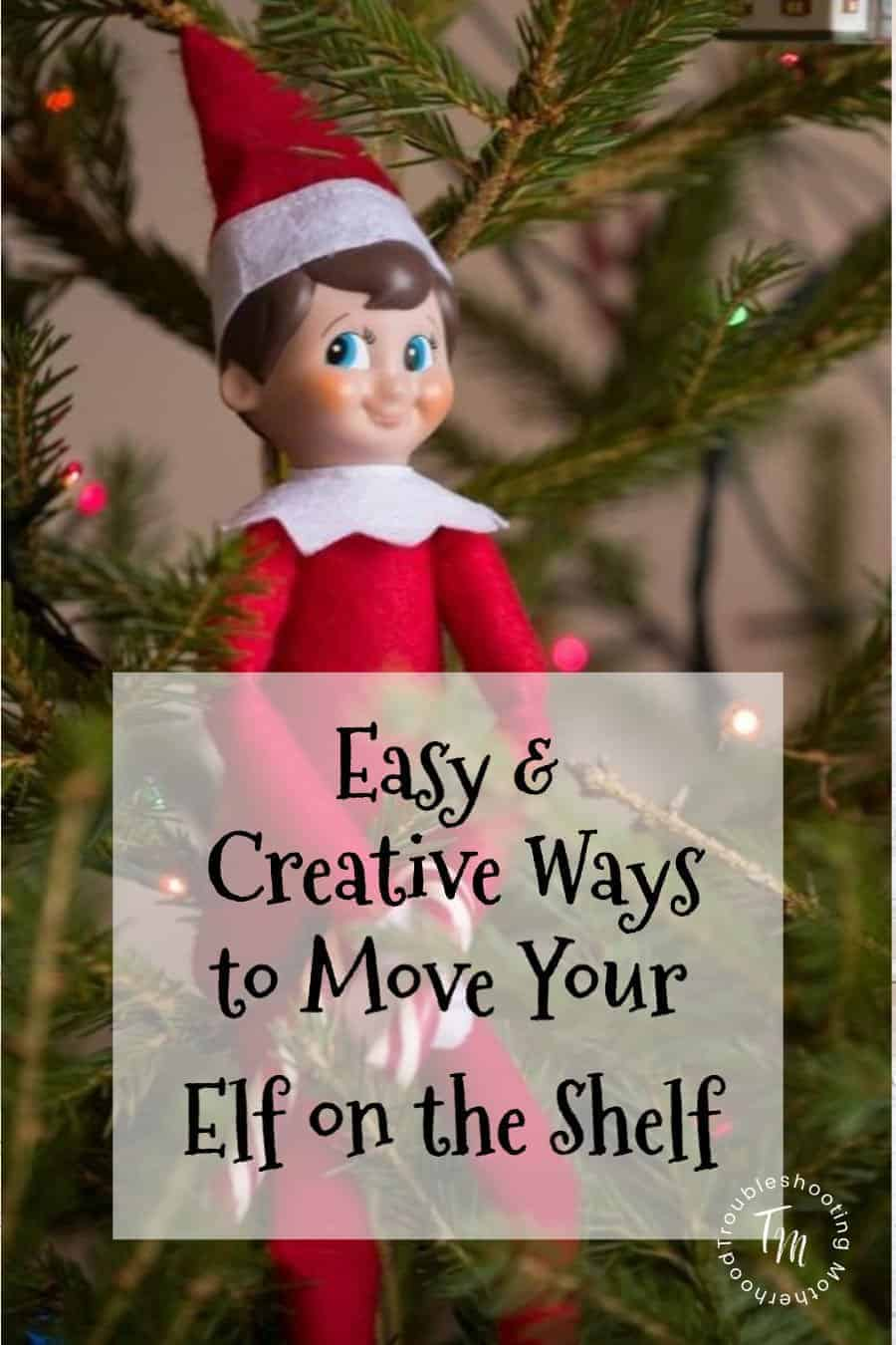 Easy Creative Ideas To Move Your Elf On The Shelf