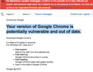"""<span class=""""entry-title-primary"""">Diffusa una versione di Google Chrome infetta da un malware</span> <span class=""""entry-subtitle"""">Una finta email dal titolo """"Your version of Google Chrome is potentially vulnerable and out of date."""" spinge l'utente a scaricare un file parecchio sospetto: non scaricate nulla</span>"""