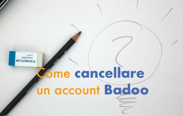 Come cancellare un account Badoo (Guide, Assistenza Tecnica)