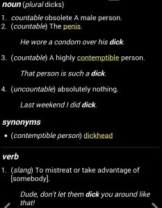 As You Can See There Are Several Meanings Of The Word Dick And None Of Them Except Maybe One Very Obsolete Meaning Remotely Like Anything You Would Want