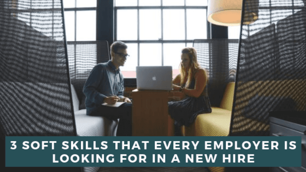 3 Soft Skills That Every Employer is Looking For in a New Hire