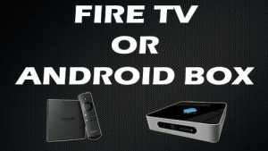 Fire TV or Android Box