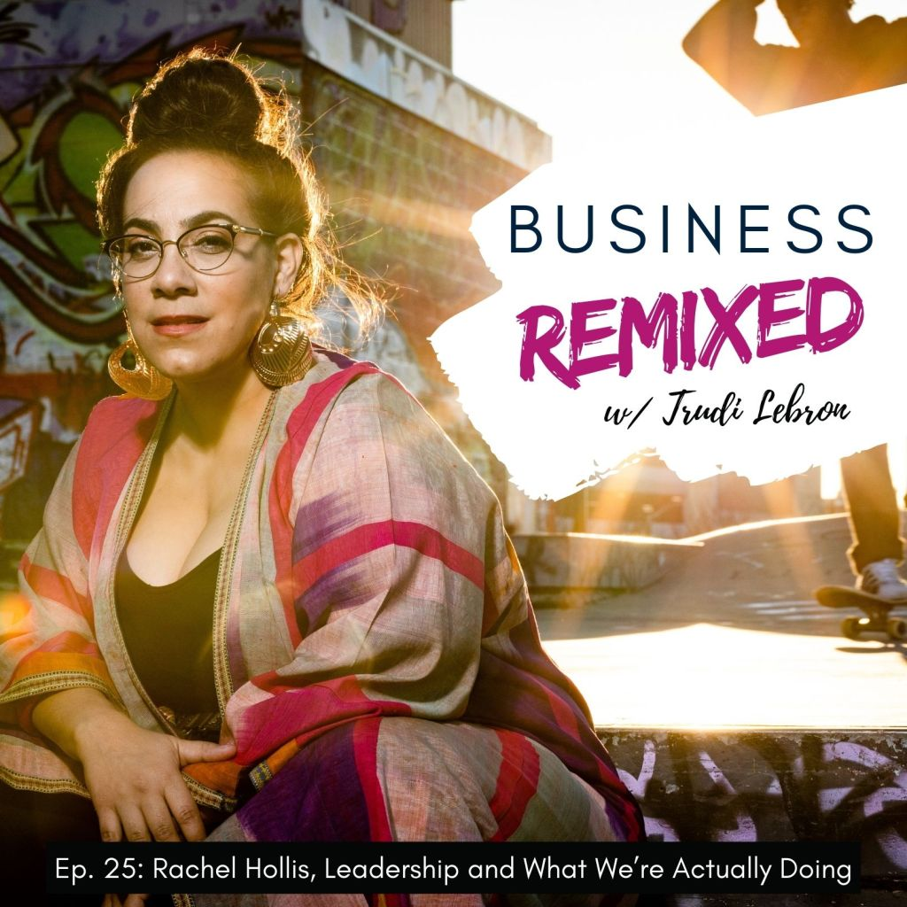 Black and pink themed cover art for Business Remixed, the Trudi Lebron podcastEp. 25: Rachel Hollis, Leadership and What We're Actually Doing