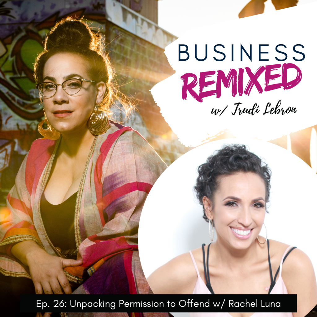 Black and pink themed cover art for Business Remixed, the Trudi Lebron podcast Episode 26: Unpacking Permission to Offend w/ Rachel Luna