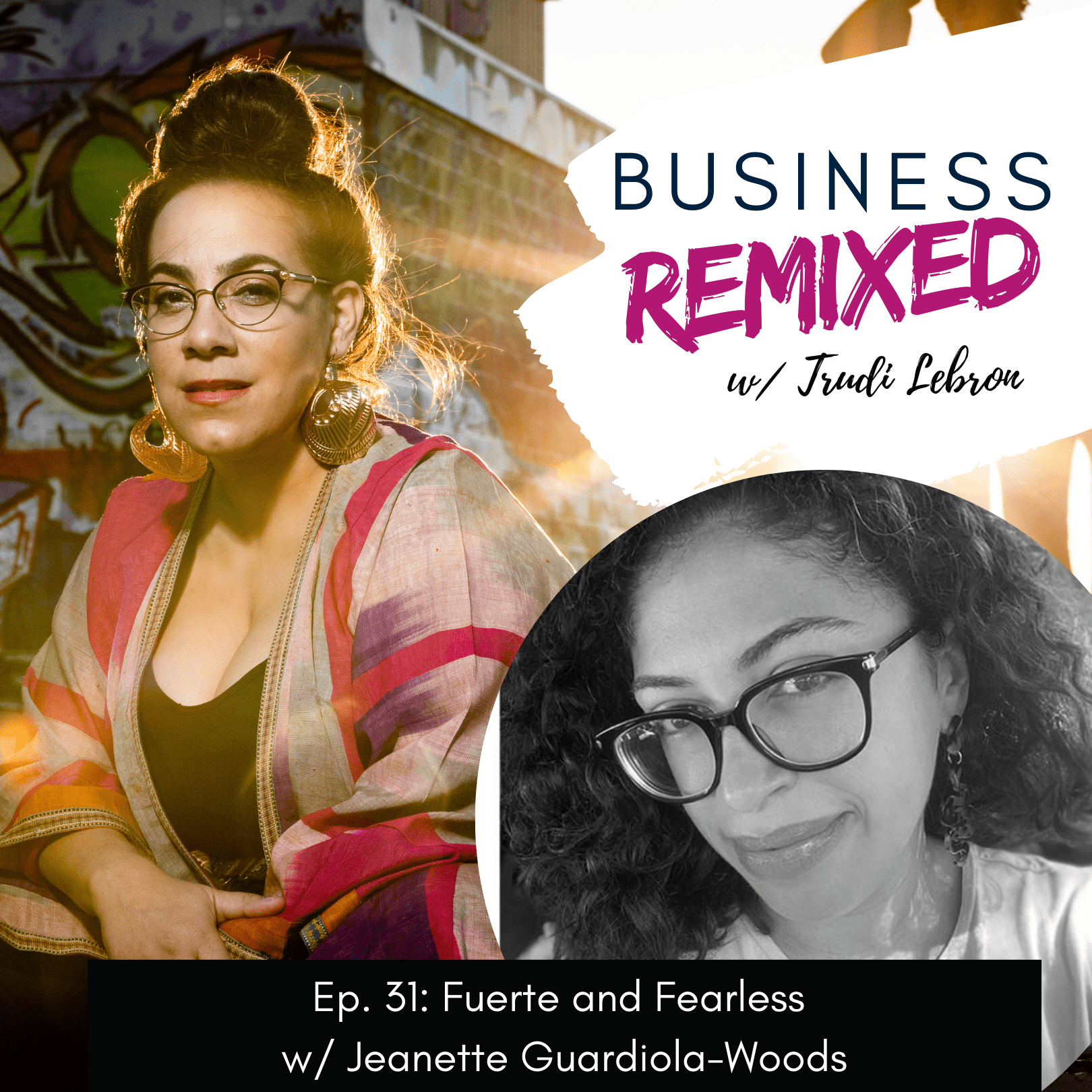 Black and pink themed cover art for Business Remixed, the Trudi Lebron podcast Episode 31: Fuerte and Fearless w/ Jeanette Guardiola-Woods