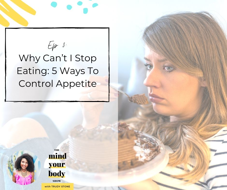 Why can't I stop eating and how can I control my appetite? These are questions that are frequently asked by my new clients. Here are 5 reasons why you can't stop eating and how to control your appetite so that you can conquer weight loss once and for all.