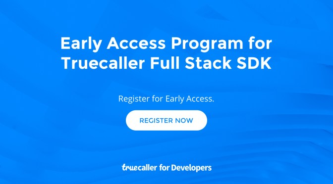 Registrations Open for Early Access of Truecaller Full Stack SDK