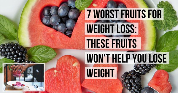 7 Worst Fruits For Weight Loss: These Fruits Won't Help You Lose…