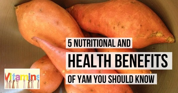 5 Nutritional And Health Benefits of Yam