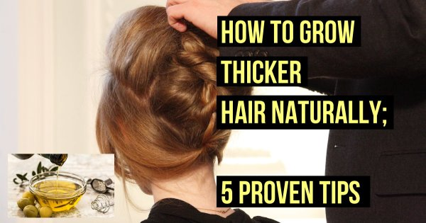 How To Grow Thicker Hair Naturally; 5 Proven Tips