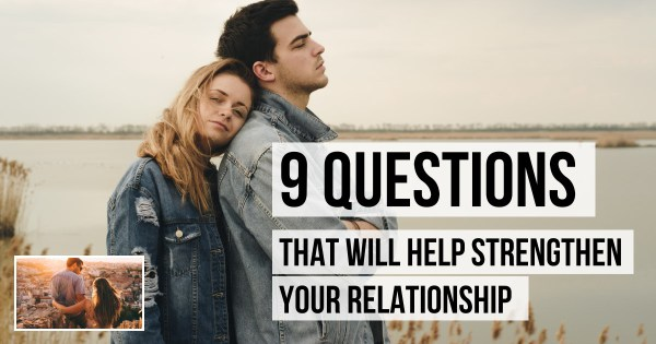 Strengthen Your Relationship With These 9 Questions