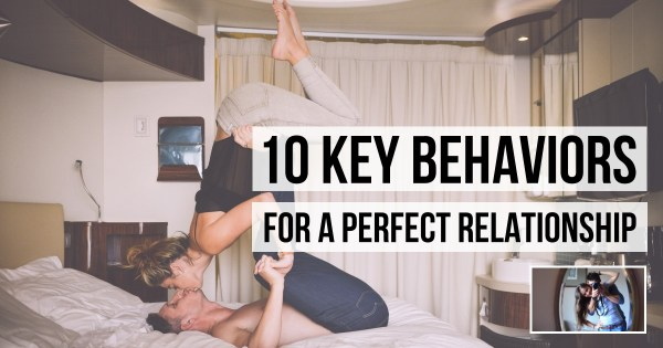 10 Key Behaviors for a Perfect Relationship