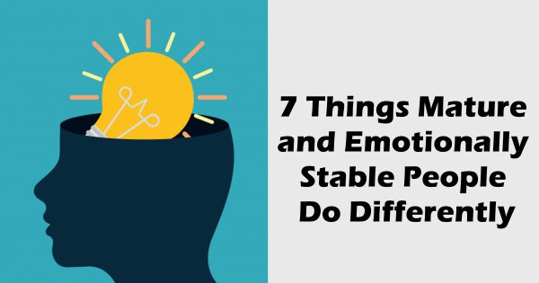 7 Things Mature and Emotionally Stable People Do Differently