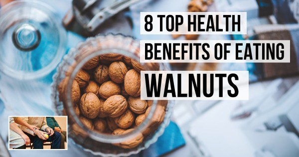 8 Top Health Benefits of Eating Walnuts Daily