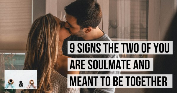9 Signs: How to Figure Out if The Two of You are Meant to Be Together?