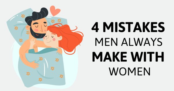 4 Mistakes Men Always Make With Women