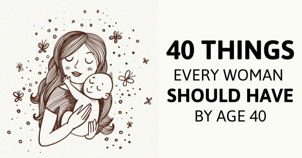 40 Things Every Woman Should Have By Age Of 40