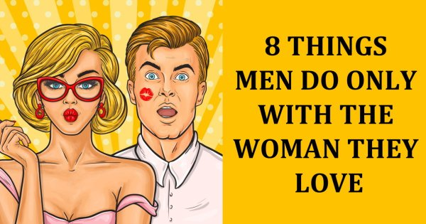 8 Things Men Do Only With The Woman They Love