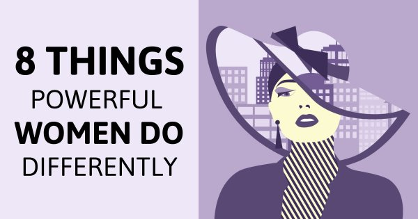 8 Things Powerful Women Do Differently