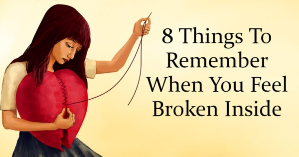 8 Things To Remember When You Feel Broken Inside