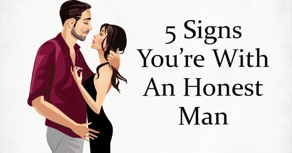 5 Signs You're With An Honest Man