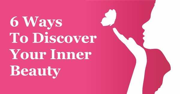 6 Awesome Ways To Access Your Inner Beauty