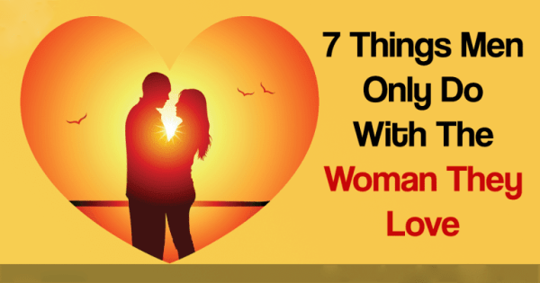 7 Things Men Only Do With The Woman They Love