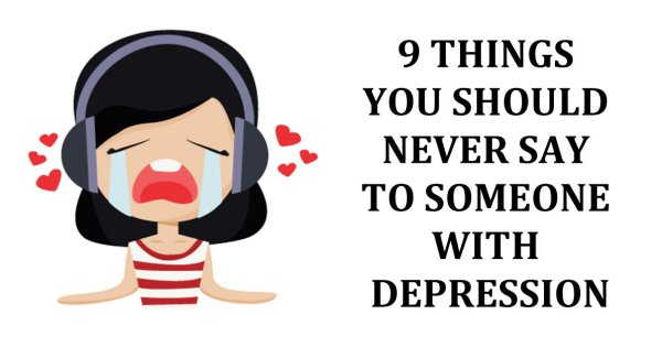 9 Things You Should Never Say to Someone with Depression