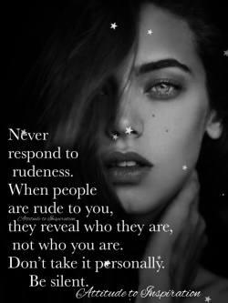 Never respond to rudeness …
